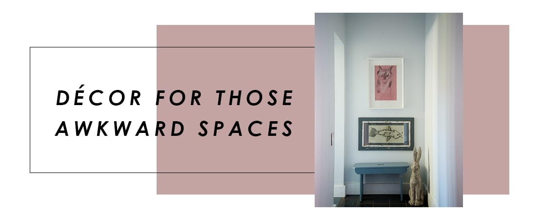 Decor For Those Awkward Spaces