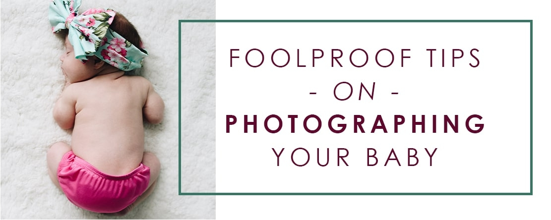 Foolproof tips on photographing your baby