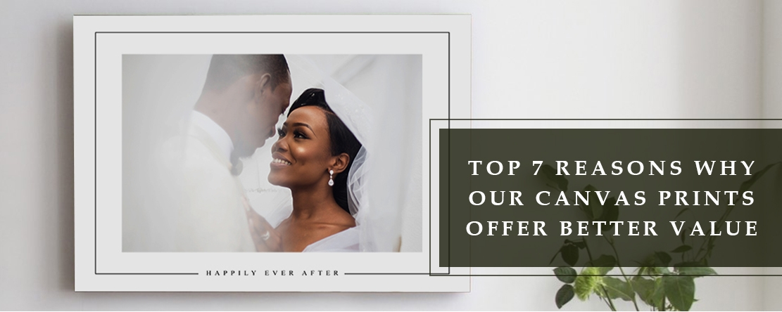 Top 7 Reasons why our Canvas Prints Offer Better Value