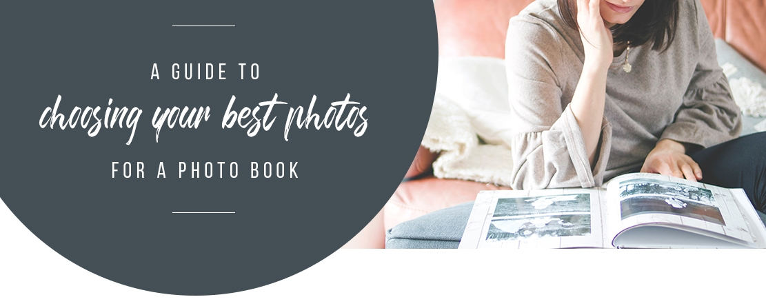 A Guide to choosing your best photos for a photo book