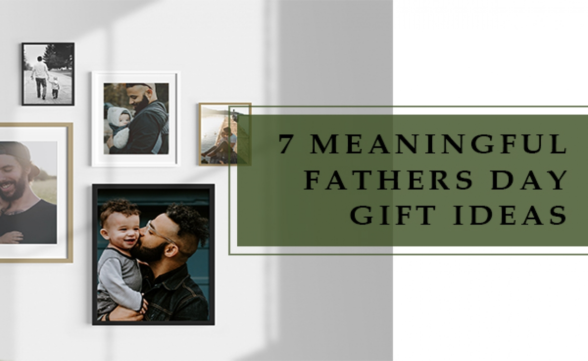 7 Meaningful Fathers Day Gift Ideas