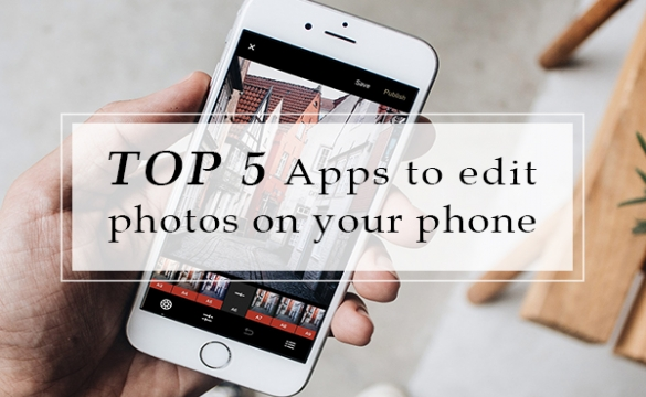 Top 5 Apps to edit your photos on your phone
